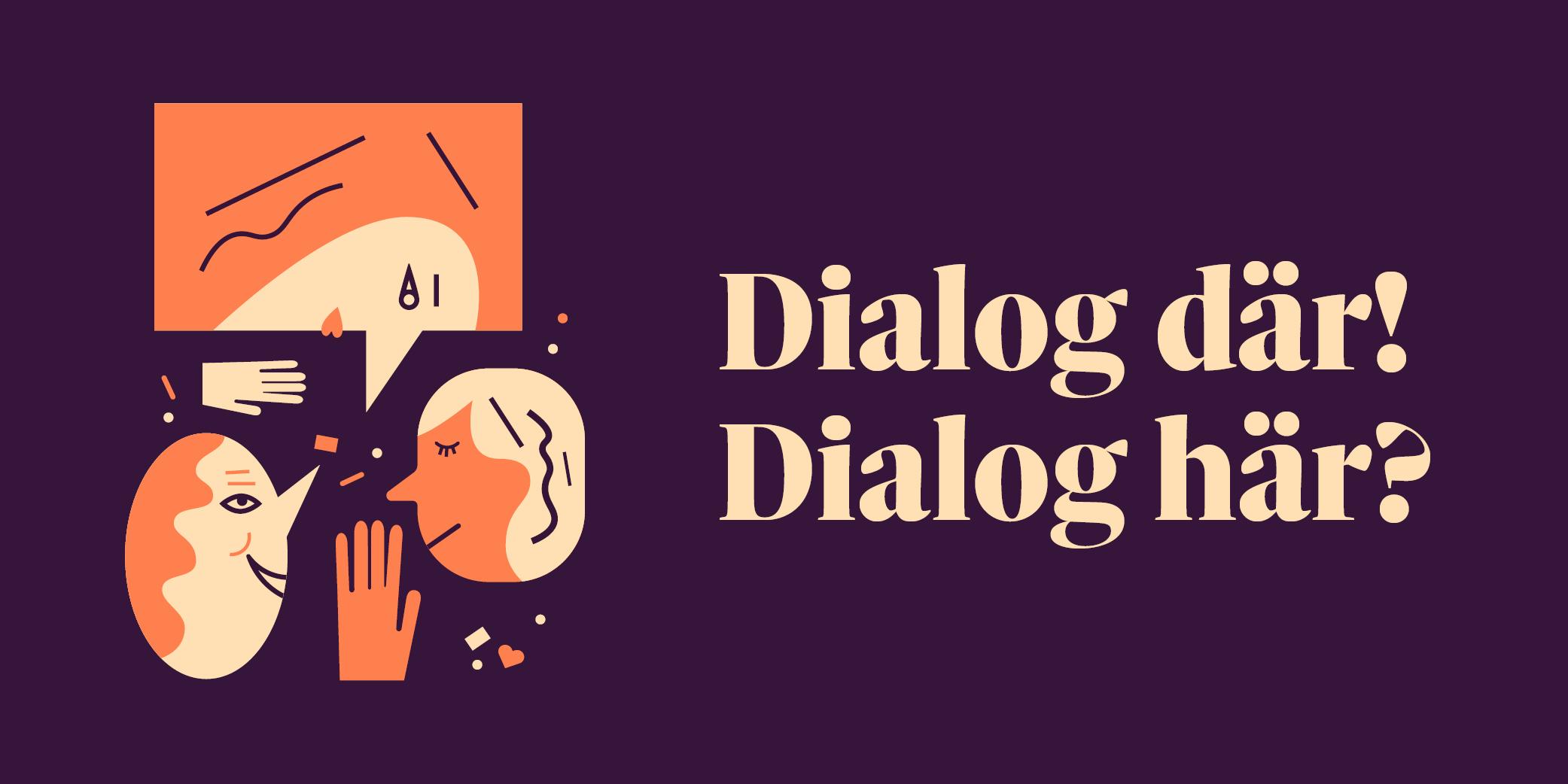 Dialog där! Dialog här?